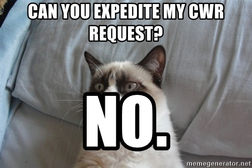 Grumpy cat good - can you expedite my cwr request? NO.