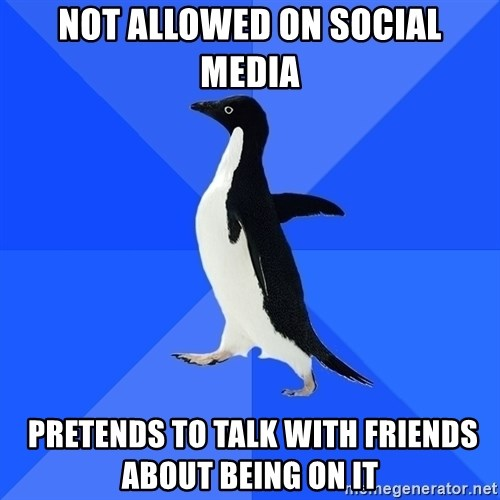 Socially Awkward Penguin - NOT ALLOWED ON SOCIAL MEDIA  Pretends to talk with friends about being on it