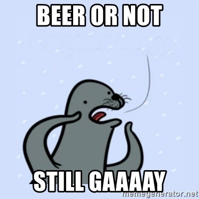 gay seal - Beer or not still GAAAaY