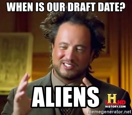 Ancient Aliens - When is our draft date? Aliens