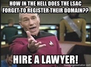 Captain Picard - HOW IN THE HELL DOES THE LSAC FORGET TO REGISTER THEIR DOMAIN?? hIRE A LAWYER!