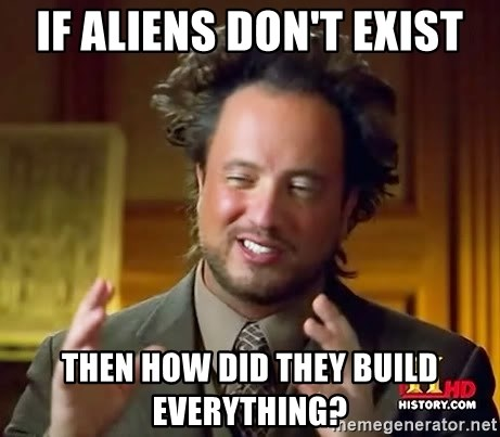 Ancient Aliens - If aliens don't exist then how did they build everything?