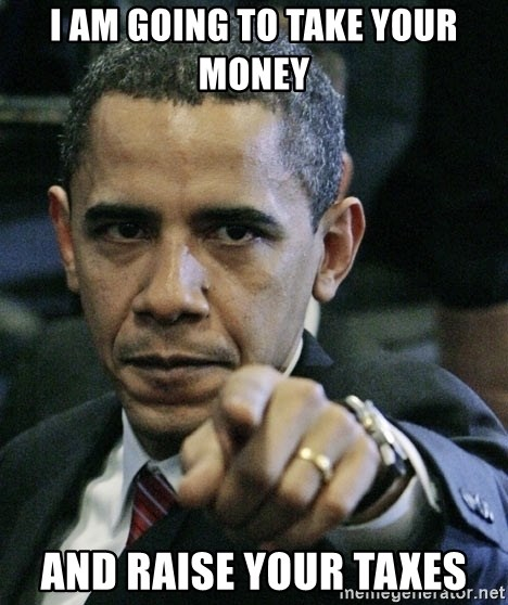 Pissed off Obama - I am going to take your money and raise your taxes