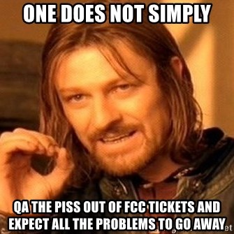 One Does Not Simply - One does not simply QA the piss out of fcc tickets and expect all the problems to go away