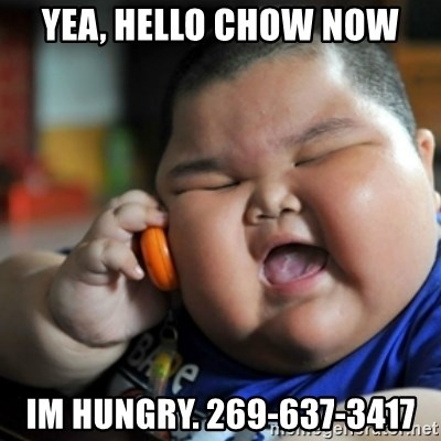 fat chinese kid - yea, hello chow now im hungry. 269-637-3417