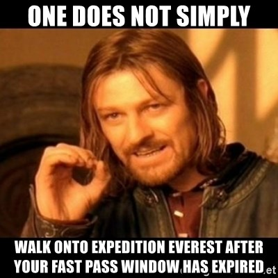 Does not simply walk into mordor Boromir  - one does not simply walk onto expedition everest after your fast pass window has expired