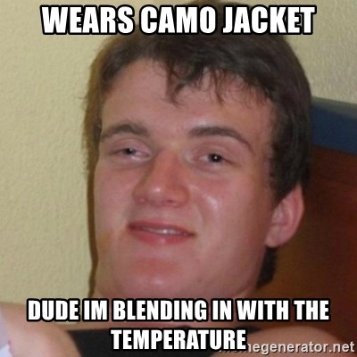 Really Stoned Guy - WeaRs camo jacket Dude im blenDing in With the teMpEratUre