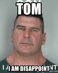 son i am disappoint - tom I am disappoint