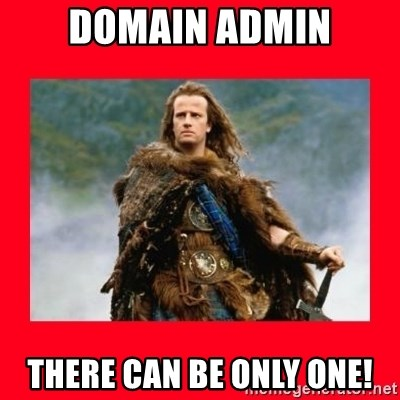 Highlander - domain admin there can be only one!