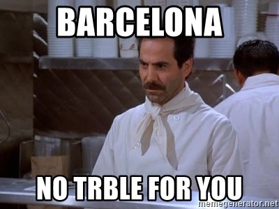 soup nazi - Barcelona no trble for you
