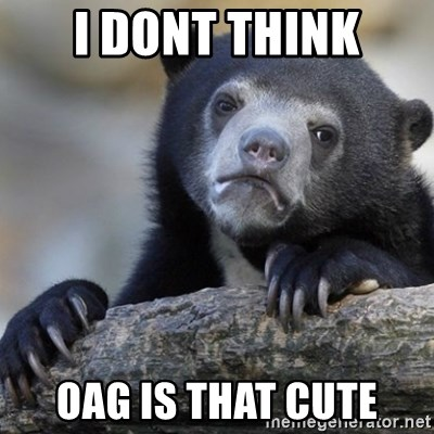 Confession Bear - I dont think OAG is that cute