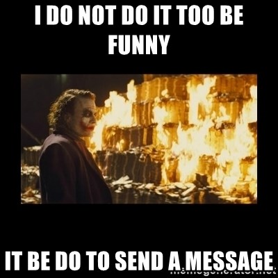 Joker's Message - I do not do it too be funny it be do to send a message