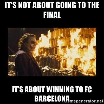 Joker's Message - it's not about going to the final it's about winning to FC barcelona