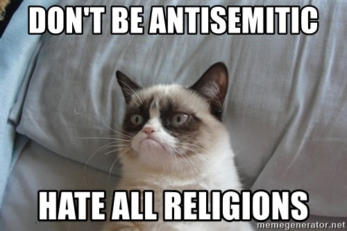 Grumpy cat good - Don't be antisemitiC Hate all Religions