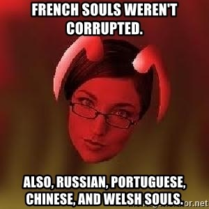 Bad Nanny - French souls weren't corrupted. Also, Russian, Portuguese, Chinese, and Welsh souls.