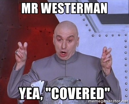 """Dr. Evil Air Quotes - Mr westerman yea, """"covered"""""""
