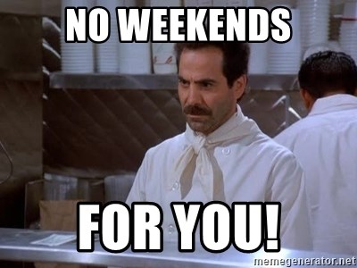 soup nazi - No weekends For you!