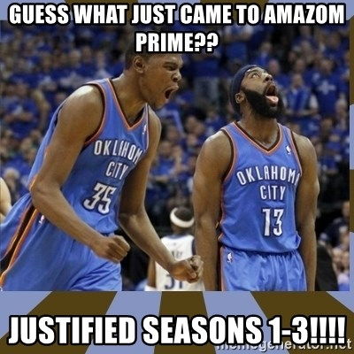 Durant & James Harden - Guess what just came to amazom prime?? Justified seasons 1-3!!!!