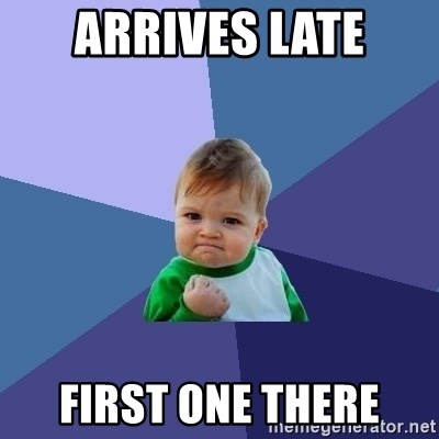 Success Kid - Arrives late first one there