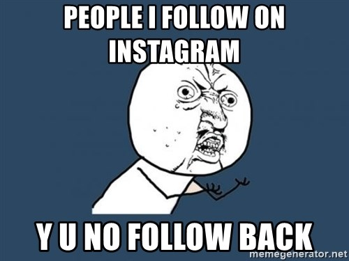 Y U no listen? - PEOPLE I FOLLOW ON INSTAGRAM  Y U NO FOLLOW BACK