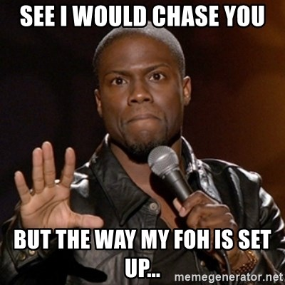 Kevin Hart - See i would chase you BuT the way my foh is set up...