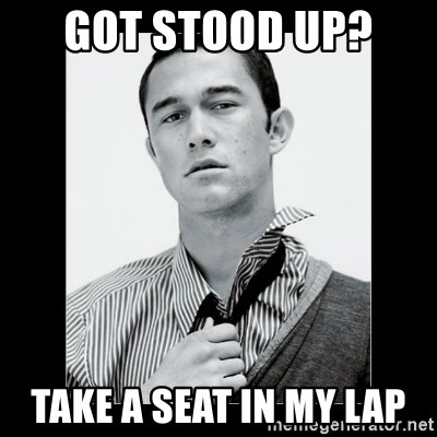 Hey Girl (Joseph Gordon-Levitt) - Got stood up?  Take a seat in my lap