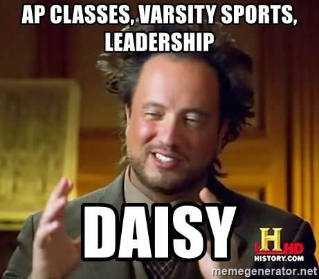 Ancient Aliens - ap classes, varsity sports, leadership daisy