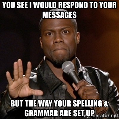 Kevin Hart - You See I Would Respond To Your Messages But the way your spelling & grammar are set up