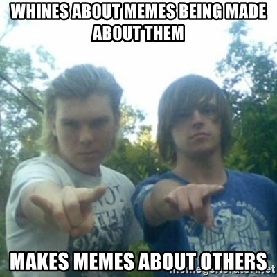 god of punk rock - WHINES about memes being made about them makes memes about others