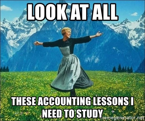 Look at all the things - LOOK AT ALL THESE ACCOUNTING LESSONS I NEED TO STUDY