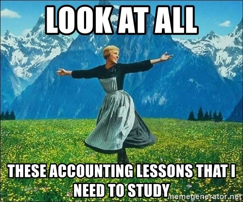 Look at all the things - look at all these accounting lessons that i need to study