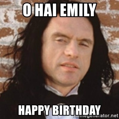 Disgusted Tommy Wiseau - O Hai emily happy birthday