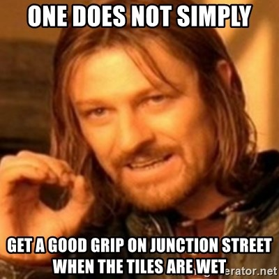 ODN - one does not simply get a good grip on junction street when the tiles are wet