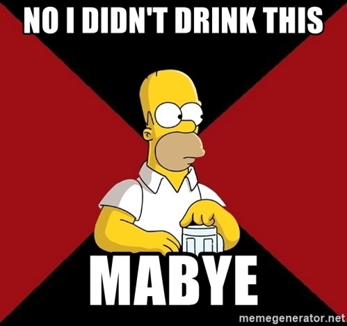 Homer Jay Simpson - NO I DIDN'T DRINK THIS MABYE