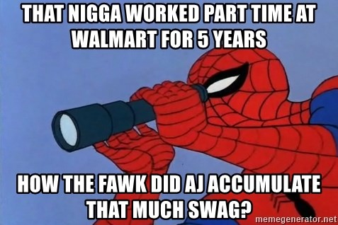 Spiderman Lunar Eclipse - THAT NIGGA WORKED PART TIME AT WALMART FOR 5 YEARS hOW THE FAWK DID aj accumulate THAT MUCH SWAG?