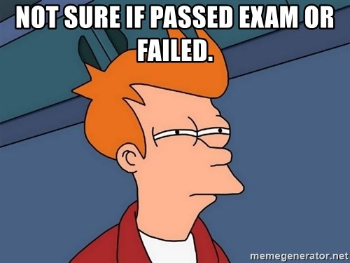 Futurama Fry - Not sure if passed exam or failed.