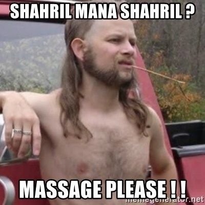 Stereotypical Redneck - SHAHRIL MANA SHAHRIL ?  MASSAGE PLEASE ! !