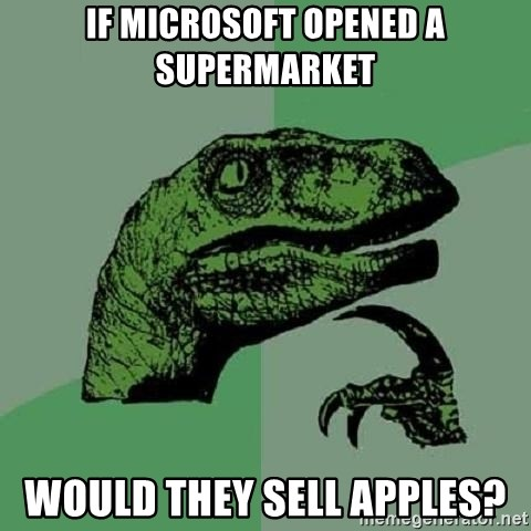 Philosoraptor - if microsoft opened a supermarket would they sell apples?