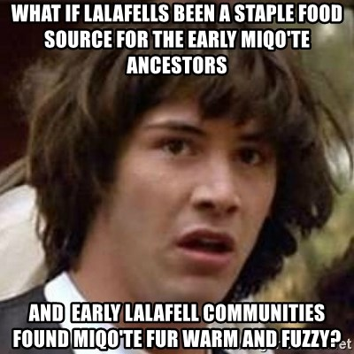 Conspiracy Keanu - what if lalafells been a staple food source for the early miqo'te ancestors And  early lalafell communities fOUnd Miqo'te fur warm and fuzzy?