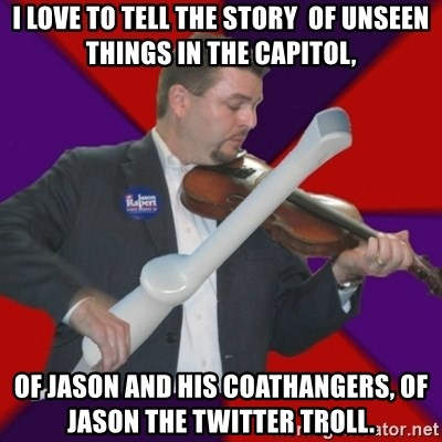 FiddlingRapert - I love to tell the story  of unseen things in the capitol,  of Jason and his coathangers, of Jason the twitter troll.