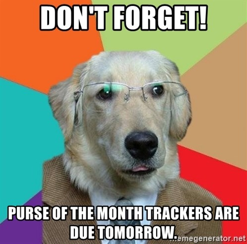 Business Dog - Don't forget! Purse of the Month trackers are due tomorrow.