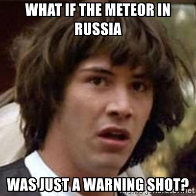 Conspiracy Keanu - What if the meteor in russia was just a warning shot?