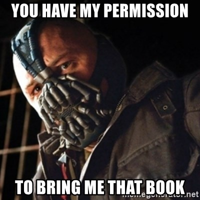 Only then you have my permission to die - You have my permission  To bring me that book