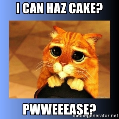 puss in boots eyes 2 - I can haz cake? Pwweeease?