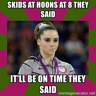 Kayla Maroney - SKIDS AT HOONS AT 8 THEY SAID IT'LL BE ON TIME THEY SAID