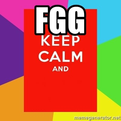 Keep calm and - FGG