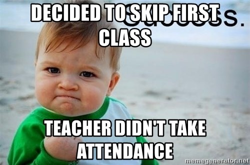 success baby - Decided to skip first class teacher didn't take attendance