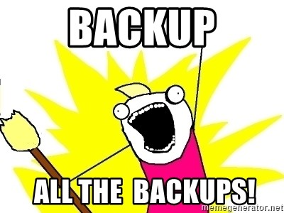 X ALL THE THINGS - BACKUP  all the  backups!