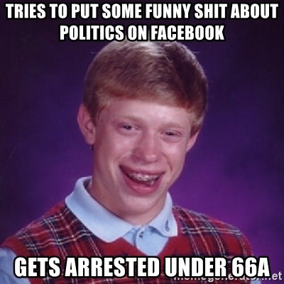 Bad Luck Brian - TRIES TO PUT SOME FUNNY SHIT about politics ON FACEBOOK GETS ARRESTED under 66a