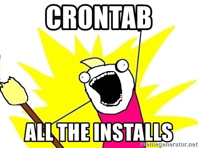 X ALL THE THINGS - crontab all the installs
